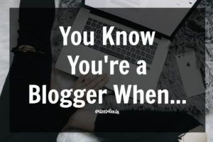 You Know You're a Blogger When…
