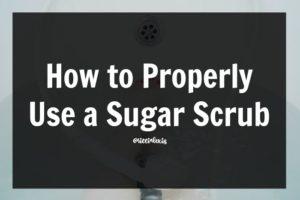How to Properly Use a Sugar Scrub