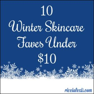 10 Winter Skincare Faves under $10