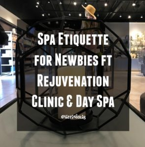 Spa Etiquette for Newbies ft Rejuvenation Clinic & Day Spa