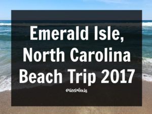 Emerald Isle, North Carolina – Beach Trip 2017