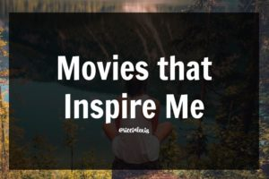 Movies that Inspire Me