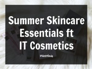 Summer Skincare Essentials ft IT Cosmetics