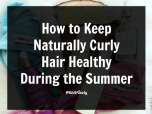 How to Keep Naturally Curly Hair Healthy During the Summer