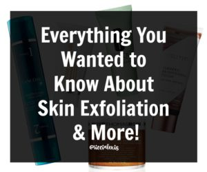 Everything You Wanted to Know About Skin Exfoliation & More!