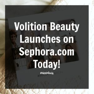 Volition Beauty Launches on Sephora.com Today!!