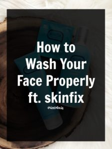 How to Wash Your Face Properly ft. skinfix