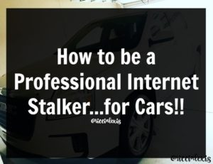 How to be a Professional Internet Stalker…for Cars!!