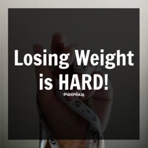 Losing Weight is HARD.