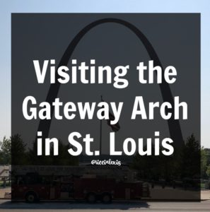 Visiting the Gateway Arch in St. Louis