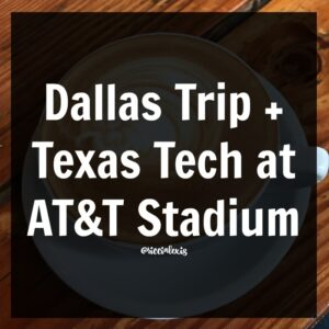 Dallas Trip + Texas Tech at AT&T Stadium